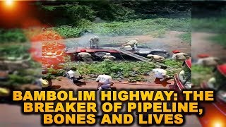 Bambolim Highway: The Breaker of Pipeline, Bones and Lives