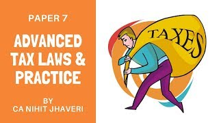 Introduction of Advanced Tax Laws & Practice by Prof. Nihit Jhaveri