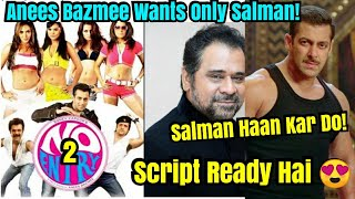 Anees Bazmee Completed No Entry 2 Script And Wants SALMAN KHAN To Start It, Will Bhaijaan Do It!