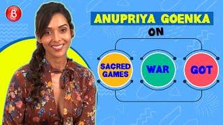 Anupriya Goenka Opens Up On Sacred Games 2, Game Of Thrones & War