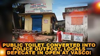 Public Toilet Converted Into Police Outpost, Locals Defecate In Open At Vasco!