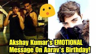 Akshay Kumars Emotional Message On Aaravs Birthday!