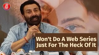 Sunny Deol: Don't Want To Do A Web Series Just For The Heck Of It