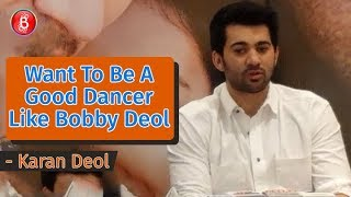 Karan Deol: Want To Be A Good Dancer Like Bobby Deol