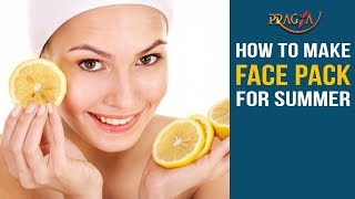 How to Make Face Pack for Summer