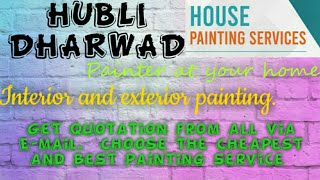 HUBLIDHARWAD      HOUSE PAINTING SERVICES ~ Painter at your home ~near me ~ Tips ~INTERIOR & EXTERIO