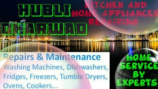 HUBLI DHARWAD     KITCHEN AND HOME APPLIANCES REPAIRING SERVICES ~Service at your home ~Centers near