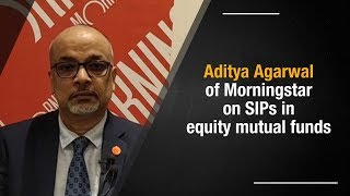 Rise in mutual fund inflows through SIPs is a good sign: Aditya Agarwal, MD, Morningstar India