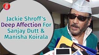 Jackie Shroff Talks About His Deep Affection For Sanjay Dutt & Manisha Koirala   Prassthanam
