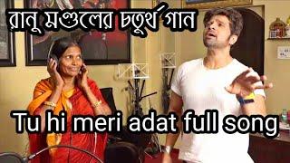 Tu hi meri adat song: 4th song of Ranu mondal & HR sir.....