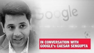 Google India's big plans: Caesar Sengupta lists it out for ET