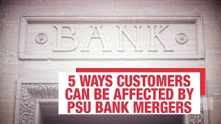 PSU Bank mergers: How much does the customer gets affected