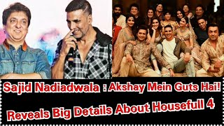 Sajid Nadiadwala Reveals Big Details About Housefull 4 Movie And Why It Would Be Akshay Next Hit!
