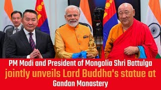 PM Modi and President of Mongolia  Battulga jointly unveils Lord Buddha's statue at Gandan Monastery