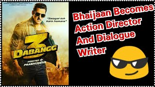 Salman Khan Becomes Action Choreographer And Dialogue Writer For Dabangg 3!
