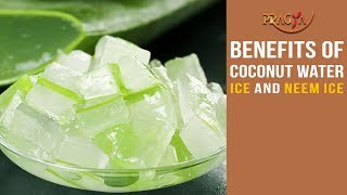 Watch Benefits of Coconut Water Ice and Neem Ice