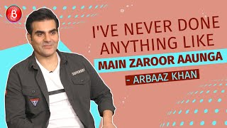Arbaaz Khan: I've Never Done Anything Like Main Zaroor Aaunga