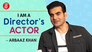 Arbaaz Khan: I Am A Director's Actor | Main Zaroor Aaunga