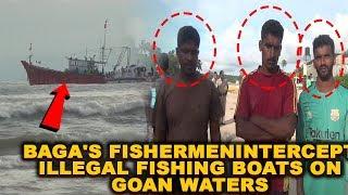 Baga's Fishermen Intercept Illegal Fishing Boats On Goan Waters