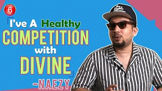 Naezy: Divine Is A Brother To Me Yet We Have A Healthy Competition