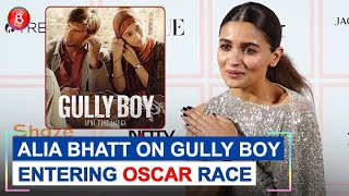 Alia Bhatt's Take On Gully Boy Entering The Oscar Race