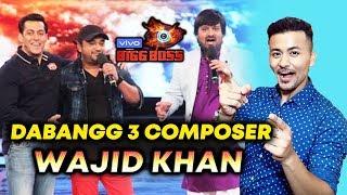 Dabangg 3 Music Director Wajid Khan In Bigg Boss 13 | Salman Khan's Favorite