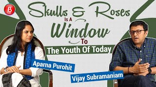 Skulls & Roses Is A Window To The Youth Of Today: Vijay Subramaniam & Aparna Purohit | Raghu | Rajiv