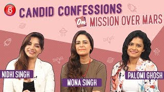 Mona Singh, Nidhi Singh & Palomi Ghosh's Candid Confessions On Mission Over Mars   M-O-M