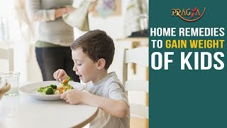 Watch Home Remedies to Gain Weight of Kids