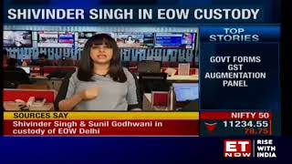 Shivinder Singh & Sunil Godhwani in custody of EOW Delhi