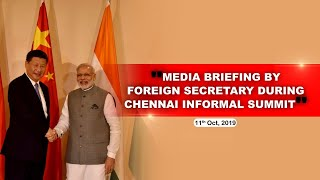 Media Briefing by Foreign Secretary during Chennai Informal Summit (October 11, 2019)