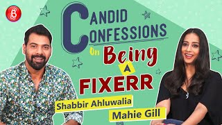 Shabbir Ahluwalia & Mahie Gill's Candid Confessions On Being A Fixerr