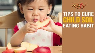 Watch Tips To Cure Child Soil Eating Habit