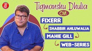 Tigmanshu Dhulia's Confessions On Working In Web Series Fixerr With Shabbir Ahluwalia & Mahie Gill