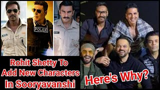 Rohit Shetty Added New Characters To Sooryavanshi For This Reason?