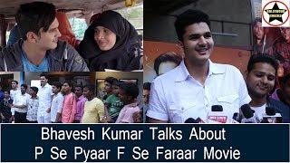 Actor Bhavesh Kumar Talks About His Film P Se Pyaar F Se Faraar On Release Day