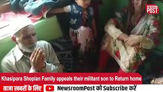 Khasipora Shopian Family appeals their militant son to Return home