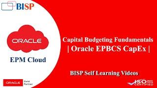 Capital Budgeting Fundamentals | Oracle EPBCS CapEx | BISP EPBCS | EPBCS CapEx