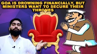 Goa Is Drowning Financially, But Ministers Want To Secure Their Thrones - Siddhesh Bhagat