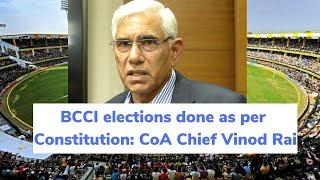 BCCI elections done as per Constitution CoA Chief Vinod Rai