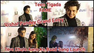 Teen Tigada Fame Vishal Pandey Grand Entry At Tere Chale Aane Ke Baad Song Grand Launch