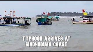 Typhoon Arrives At Sindhudurg Coast!