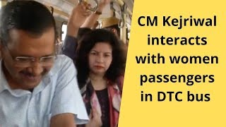 CM Kejriwal interacts with women passengers in DTC bus