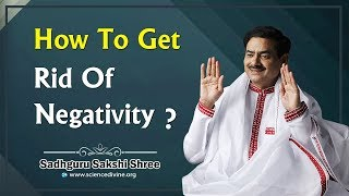 How to get rid of negativity? ~ #SadhguruSakshiRamKripalJi