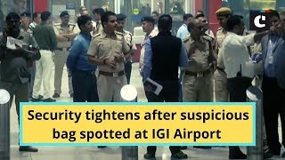 Security tightens after suspicious bag spotted at IGI Airport