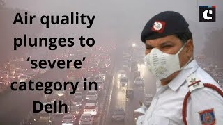 Air quality plunges to 'severe' category in Delhi