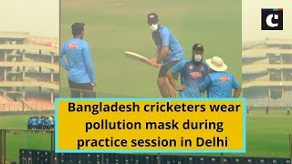 Bangladesh cricketers wear pollution mask during practice session in Delhi
