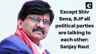Except Shiv Sena, BJP all political parties are talking to each other: Sanjay Raut