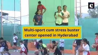 Multi-sport cum stress buster center opened in Hyderabad