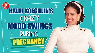 Mom-To-Be Kalki Koechlin Reveals About Her Crazy Mood Swings During Pregnancy | Motherhood | Bhram